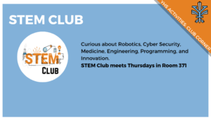 YHS Club Corner - STEM Club. Curious about Robotics, Cyber Security, Medicine, Engineering, Programming, and Innovation. STEM Club meets Thursdays in Room 371