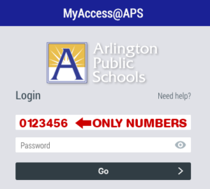 MyAccess @ APS, Escuelas Públicas de Arlington, Iniciar sesión, ¿Necesita ayuda ?, 0123456 flecha hacia la izquierda, ÚNICAMENTE NÚMEROS, Contraseña, ojo para revelar la contraseña, Botón Ir con flecha hacia la derecha