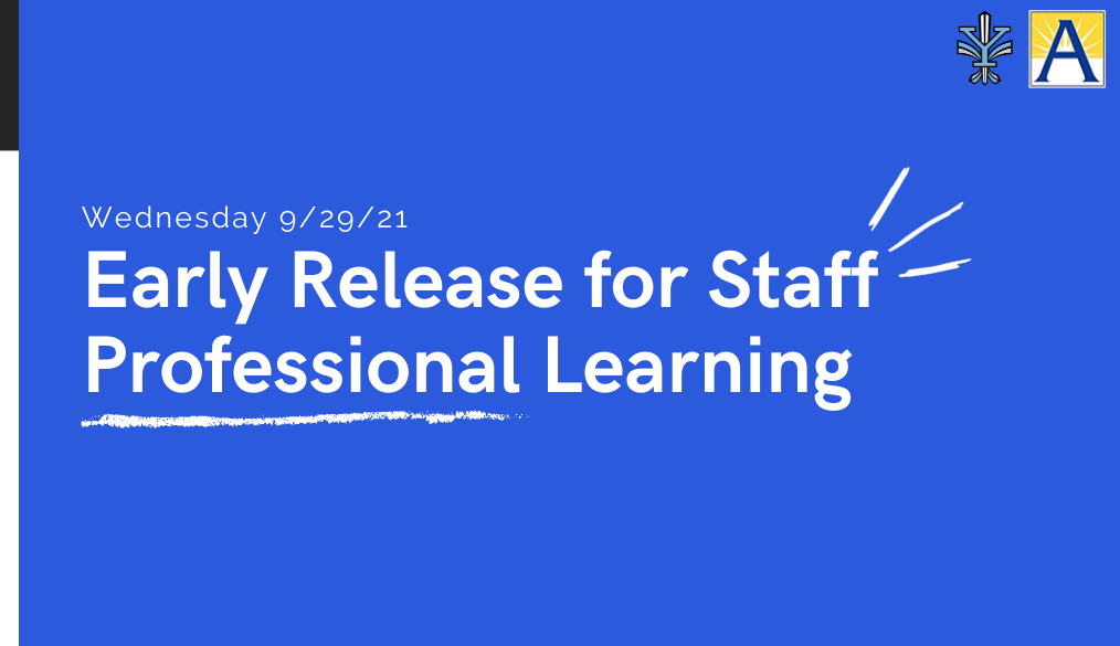 Early release for Staff Professional Learning – 9/29/21
