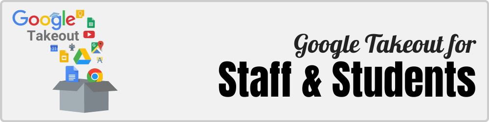 Google Takeout for Staff & Students